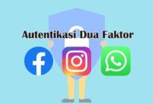 Photo of Cara Mengaktifkan dan Menonaktifkan Autentikasi Dua Faktor di Akun FB, IG, WA